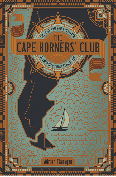 The Cape Horners' Club Tales of triumph and disaster at the world's most feared cape